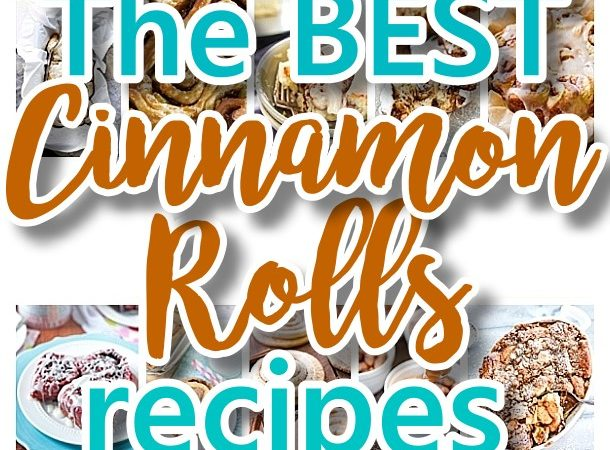 The BEST Cinnamon Rolls Recipes - Perfect Treats for Breakfast, Brunch, Desserts, Special Occasions and Holidays
